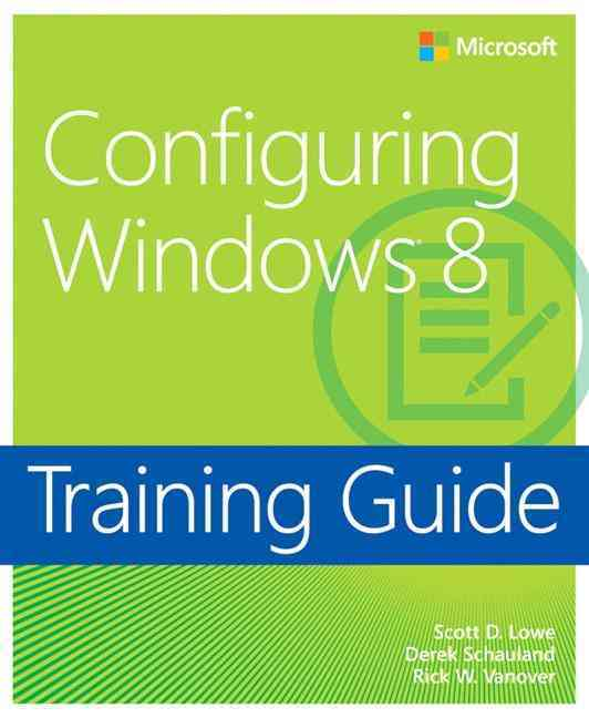 Training Guide: Configuring Windows 8 By Lowe, Scott